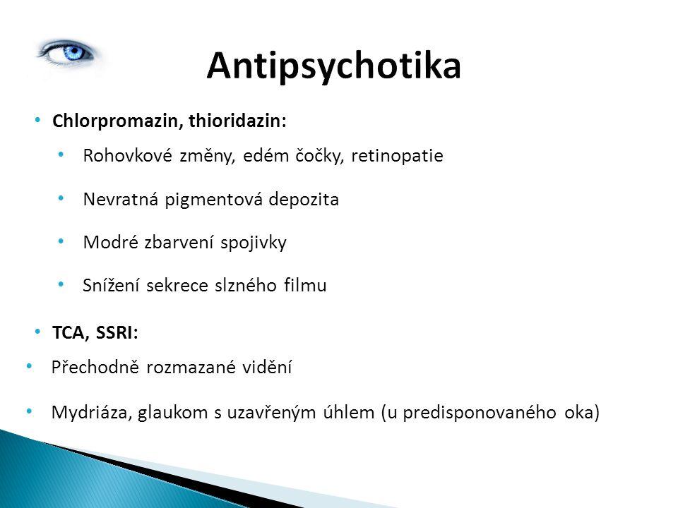 Antipsychotika Chlorpromazin, thioridazin: Rohovkové změny, edém čočky, retinopatie Nevratná pigmentová depozita Modré zbarvení spojivky Snížení sekre