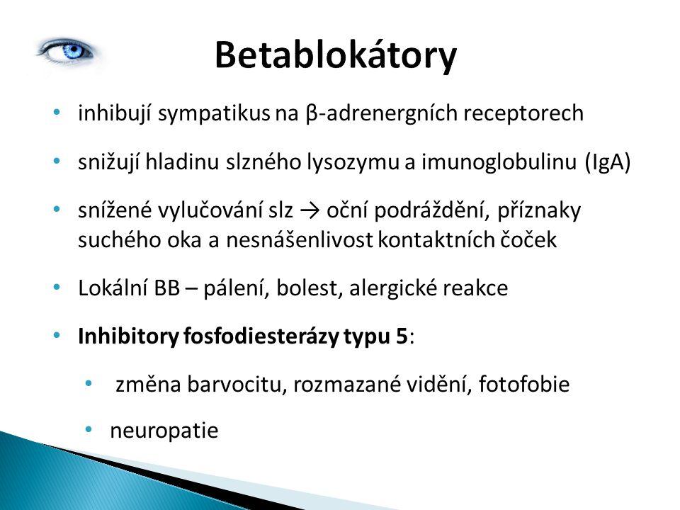 Betablokátory inhibují sympatikus na β-adrenergních receptorech snižují hladinu slzného lysozymu a imunoglobulinu (IgA) snížené vylučování slz → oční podráždění, příznaky suchého oka a nesnášenlivost kontaktních čoček Lokální BB – pálení, bolest, alergické reakce Inhibitory fosfodiesterázy typu 5: změna barvocitu, rozmazané vidění, fotofobie neuropatie