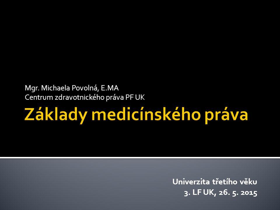 Mgr.Michaela Povolná, E.MA Centrum zdravotnického práva PF UK Univerzita třetího věku 3.