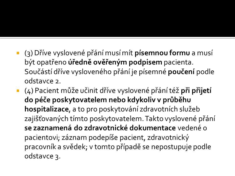  (3) Dříve vyslovené přání musí mít písemnou formu a musí být opatřeno úředně ověřeným podpisem pacienta.