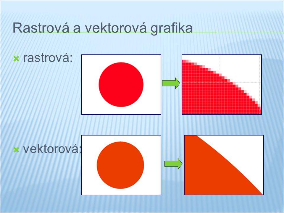 Rastrová a vektorová grafika  rastrová:  vektorová: