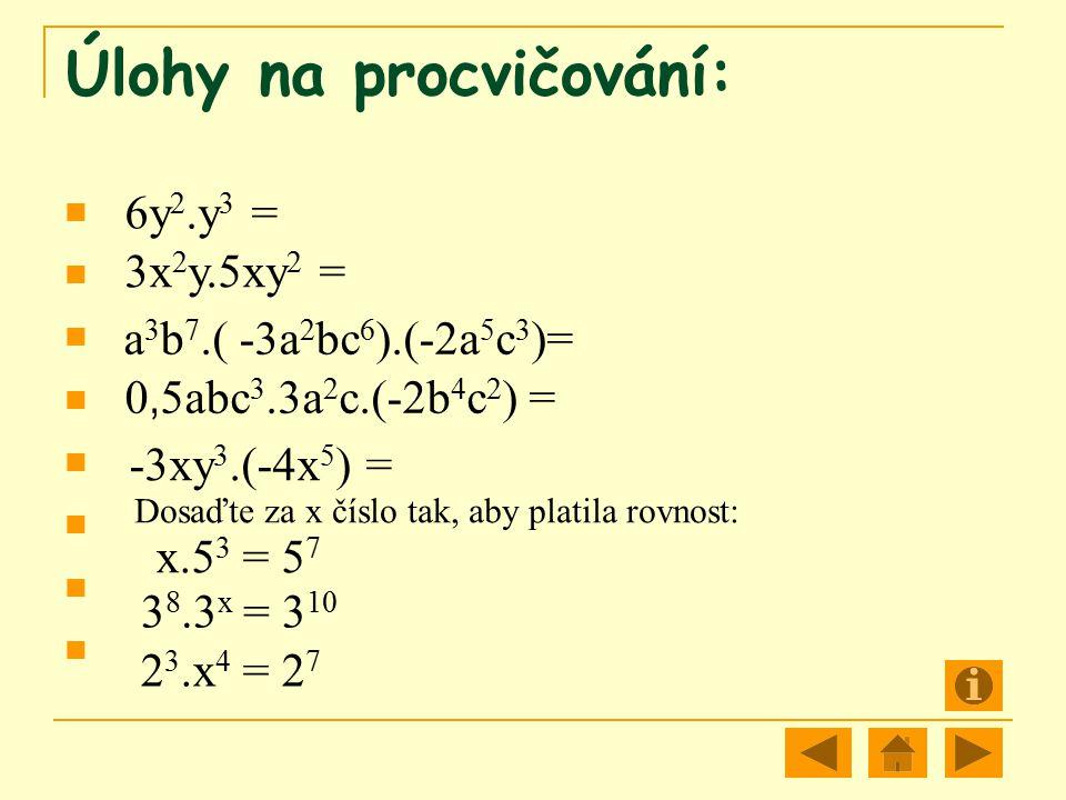 Úlohy na procvičování: 6y 2.y 3 = 3x 2 y.5xy 2 = a 3 b 7.( -3a 2 bc 6 ).(-2a 5 c 3 )= 0, 5abc 3.3a 2 c.(-2b 4 c 2 ) = -3xy 3.(-4x 5 ) = Dosaďte za x č