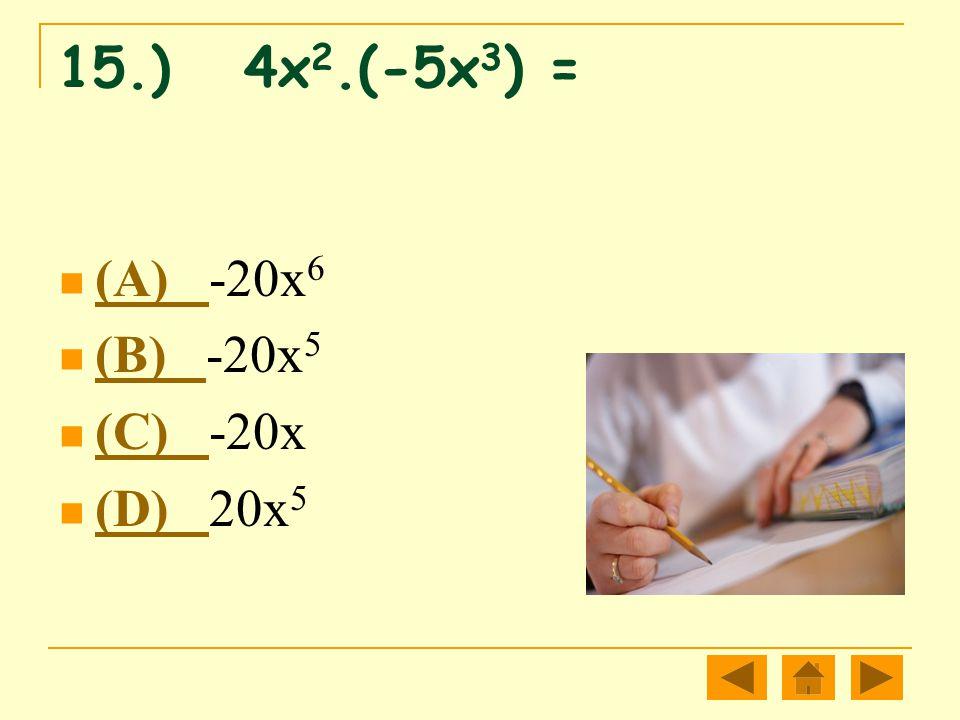 15.) 4x 2.(-5x 3 ) = (A) -20x 6 (A) (B) -20x 5 (B) (C) -20x (C) (D) 20x 5 (D)