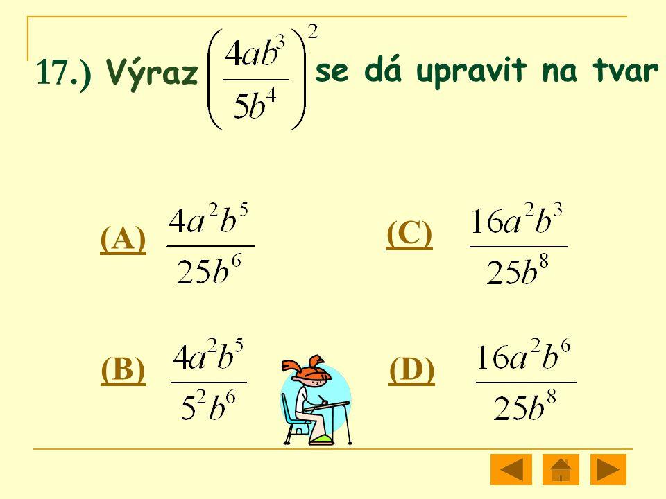 17.) Výraz se dá upravit na tvar (A) (B) (C) (D)