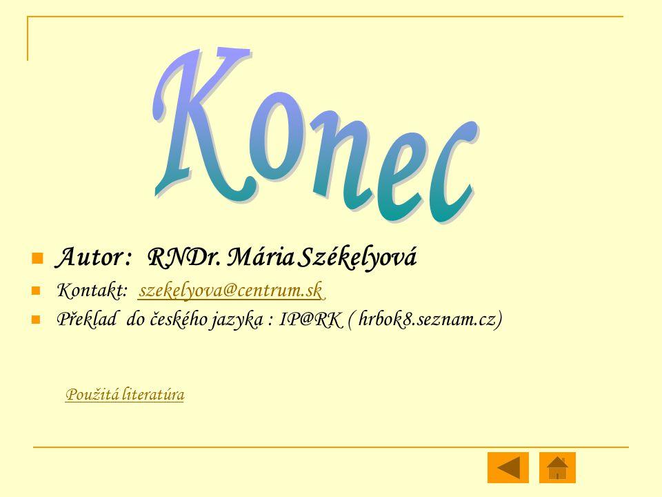 Autor : RNDr. Mária Székelyová Kontakt: szekelyova@centrum.skszekelyova@centrum.sk Překlad do českého jazyka : IP@RK ( hrbok8.seznam.cz) Použitá liter