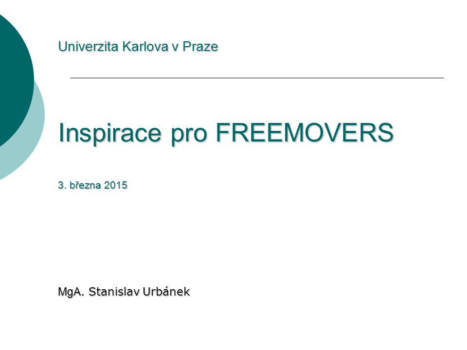 Univerzita Karlova v Praze Inspirace pro FREEMOVERS 3. března 2015 MgA. Stanislav Urbánek