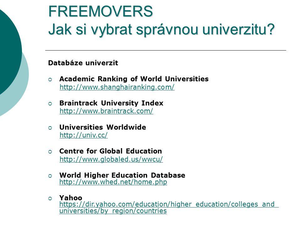 FREEMOVERS Jak si vybrat správnou univerzitu? Databáze univerzit  Academic Ranking of World Universities http://www.shanghairanking.com/  Braintrack