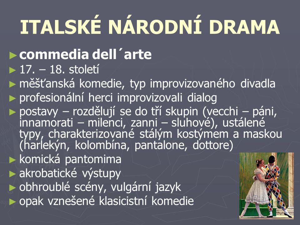 ITALSKÉ NÁRODNÍ DRAMA ►►c►►commedia dell´arte ►►1►►17. – 18. století ►►m►►měšťanská komedie, typ improvizovaného divadla ►►p►►profesionální herci impr