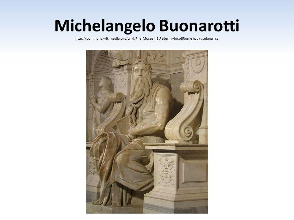 Michelangelo Buonarotti http://commons.wikimedia.org/wiki/File:MosesinStPeterinVincoliRome.jpg?uselang=cs