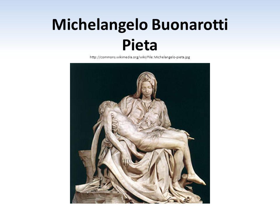 Michelangelo Buonarotti Pieta http://commons.wikimedia.org/wiki/File:Michelangelo-pieta.jpg