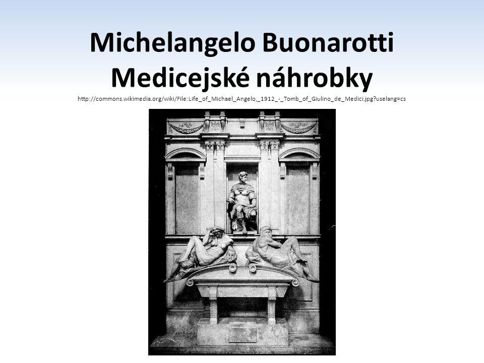 Michelangelo Buonarotti Medicejské náhrobky http://commons.wikimedia.org/wiki/File:Life_of_Michael_Angelo,_1912_-_Tomb_of_Giulino_de_Medici.jpg?uselan