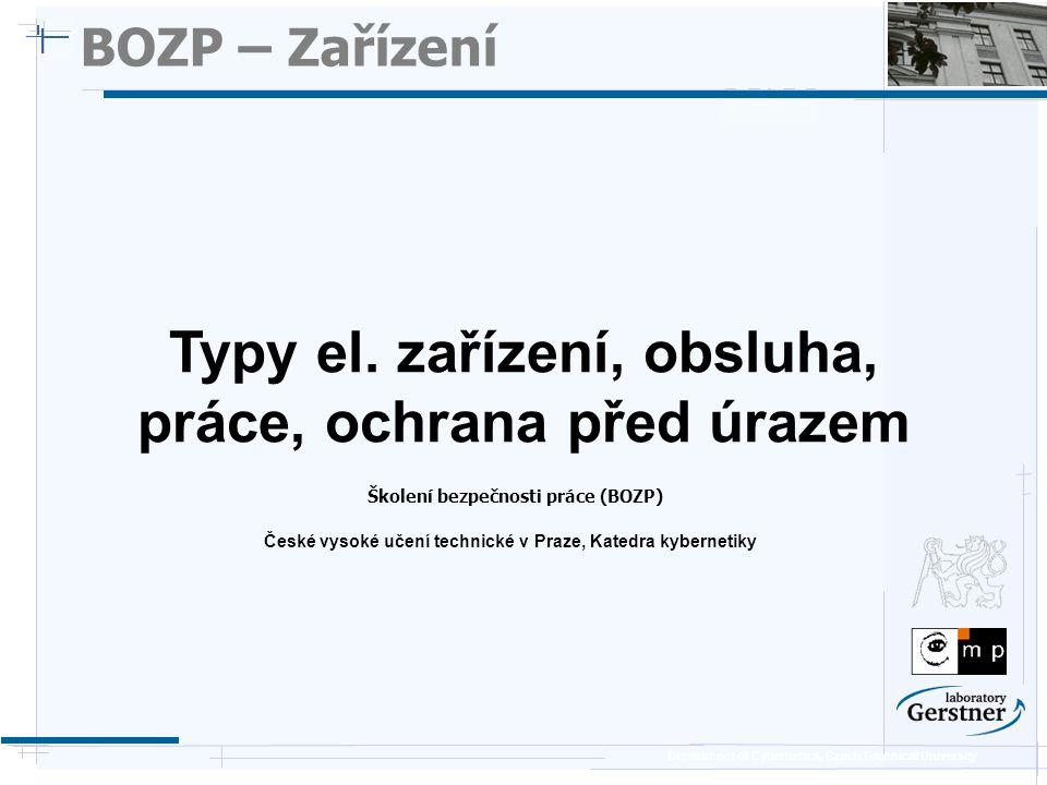 Department of Cybernetics, Czech Technical University BOZP – Zařízení Školení bezpečnosti práce (BOZP) Typy el. zařízení, obsluha, práce, ochrana před