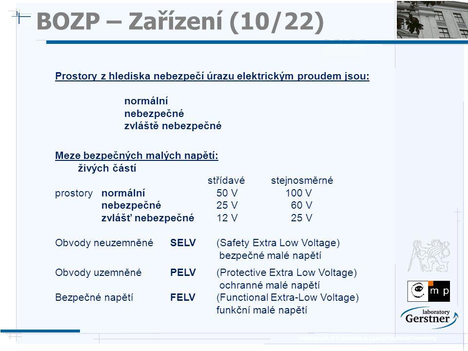 Department of Cybernetics, Czech Technical University Prostory z hlediska nebezpečí úrazu elektrickým proudem jsou: normální nebezpečné zvláště nebezp