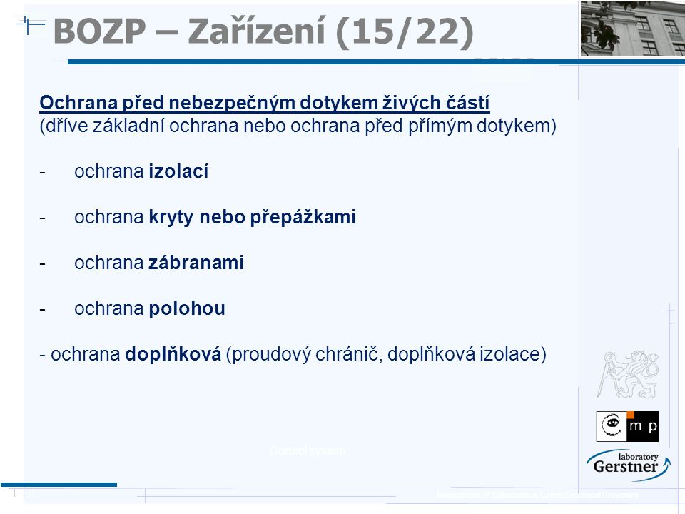 Department of Cybernetics, Czech Technical University BOZP – Zařízení (15/22) Ochrana před nebezpečným dotykem živých částí (dříve základní ochrana ne