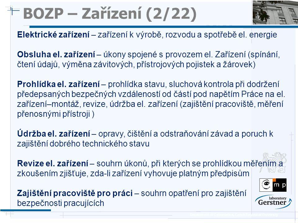 Department of Cybernetics, Czech Technical University BOZP – Zařízení (3/22) Ochranné pomůcky – předměty chránící pracovníka před nebezpečnými účinky elektřiny.
