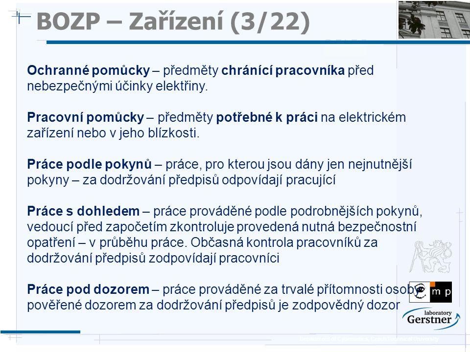 Department of Cybernetics, Czech Technical University BOZP – Zařízení (14/22) Ochrana před nebezpečným dotykem (živých i neživých částí) - ochrana malým napětím (SELV, PELV) 50 V (25 V, 12 V) Podmínky správné ochrany: - zdroj (bezpeč.