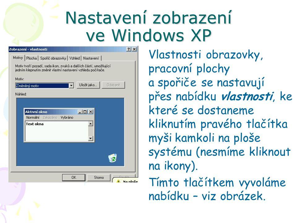 Nastavení zobrazení ve Windows XP Vlastnosti obrazovky, pracovní plochy a spořiče se nastavují přes nabídku vlastnosti, ke které se dostaneme kliknutím pravého tlačítka myši kamkoli na ploše systému (nesmíme kliknout na ikony).