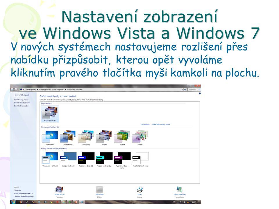 Nastavení zobrazení ve Windows Vista a Windows 7 V nových systémech nastavujeme rozlišení přes nabídku přizpůsobit, kterou opět vyvoláme kliknutím pravého tlačítka myši kamkoli na plochu.