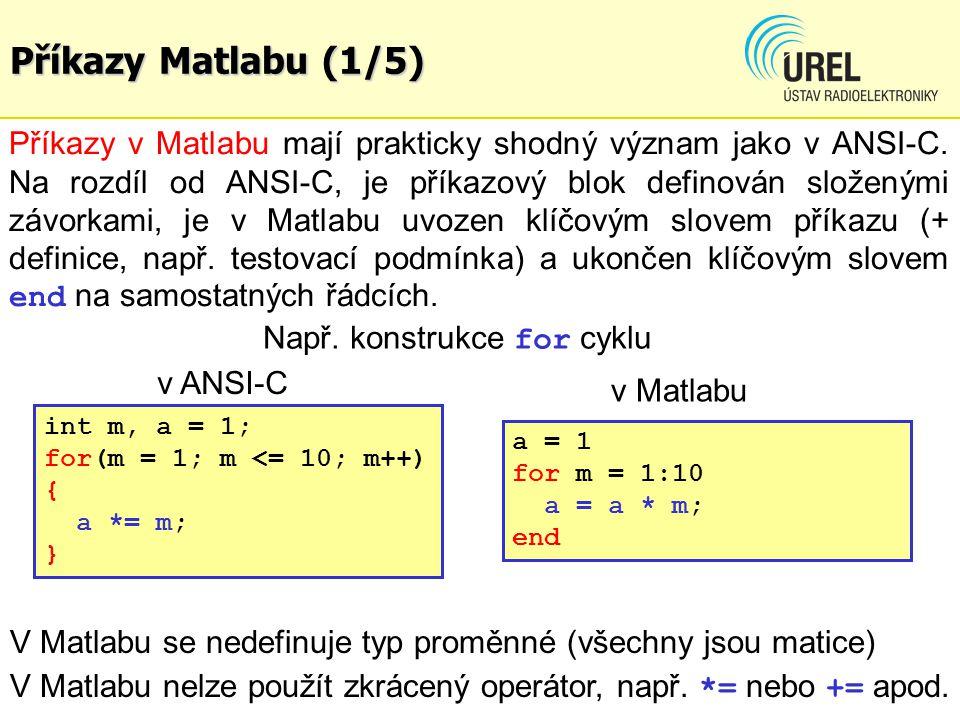 Příkazy Matlabu (1/5) Příkazy v Matlabu mají prakticky shodný význam jako v ANSI-C. Na rozdíl od ANSI-C, je příkazový blok definován složenými závorka