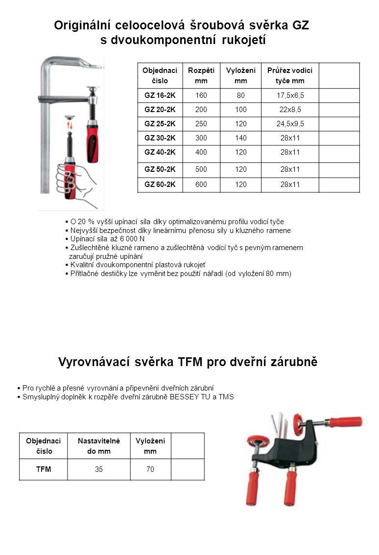 Objednací číslo Nastavitelné do mm Vyložení mm TFM3570 Vyrovnávací svěrka TFM pro dveřní zárubně  Pro rychlé a přesné vyrovnání a připevnění dveřních zárubní  Smysluplný doplněk k rozpěře dveřní zárubně BESSEY TU a TMS Objednací číslo Rozpětí mm Vyložení mm Průřez vodící tyče mm GZ 16-2K1608017,5x6,5 GZ 20-2K20010022x8,5 GZ 25-2K25012024,5x9,5 GZ 30-2K30014028x11 GZ 40-2K40012028x11 GZ 50-2K50012028x11 GZ 60-2K60012028x11  O 20 % vyšší upínací síla díky optimalizovanému profilu vodicí tyče  Nejvyšší bezpečnost díky lineárnímu přenosu síly u kluzného ramene  Upínací síla až 6 000 N  Zušlechtěné kluzné rameno a zušlechtěná vodící tyč s pevným ramenem zaručují pružné upínání  Kvalitní dvoukomponentní plastová rukojeť  Přítlačné destičky lze vyměnit bez použití nářadí (od vyložení 80 mm) Originální celoocelová šroubová svěrka GZ s dvoukomponentní rukojetí