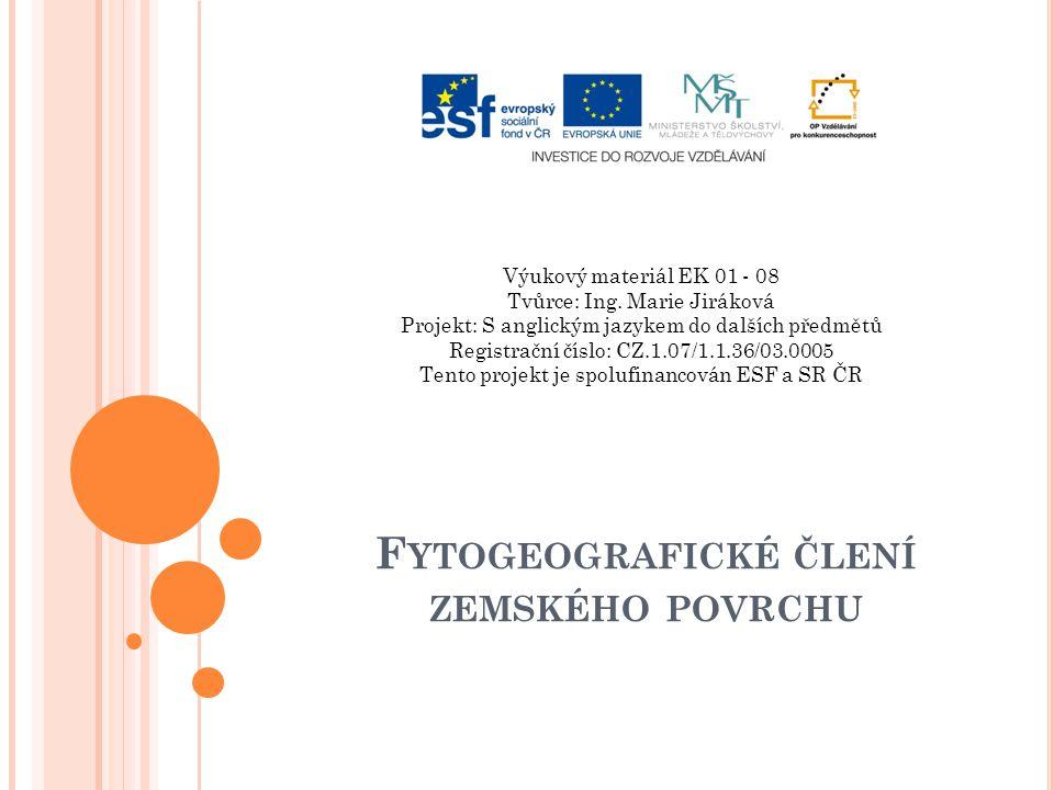F YTOGEOGRAFICKÉ ČLENÍ ZEMSKÉHO POVRCHU Výukový materiál EK 01 - 08 Tvůrce: Ing.