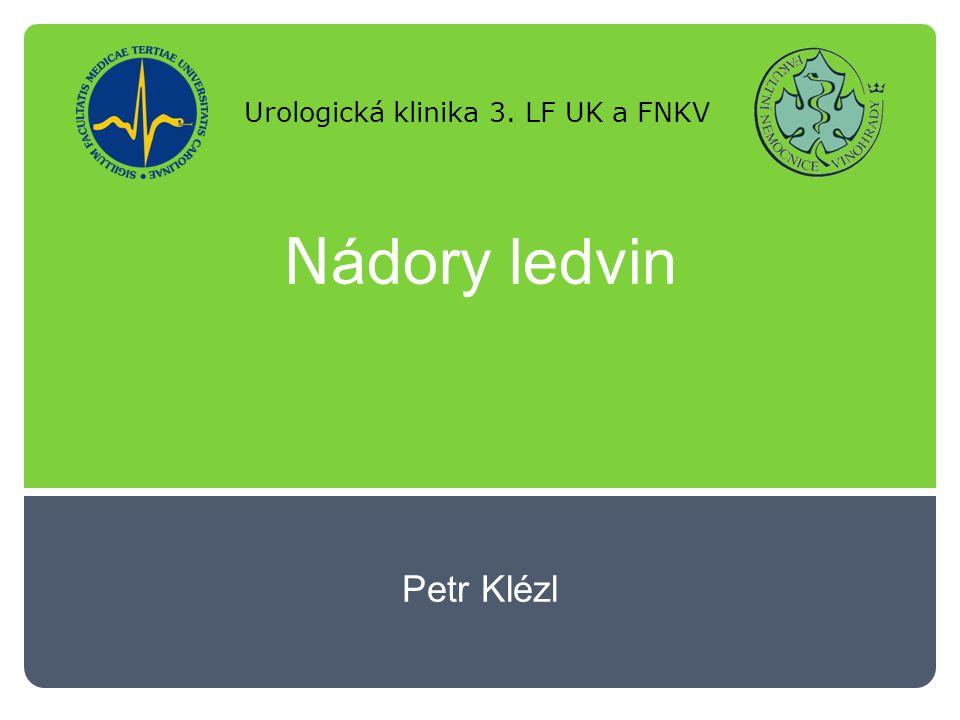 N ádory ledvin Petr Klézl Urologická klinika 3. LF UK a FNKV