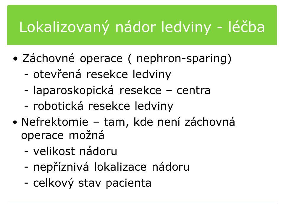 Lokalizovaný nádor ledviny - léčba Záchovné operace ( nephron-sparing) - otevřená resekce ledviny - laparoskopická resekce – centra - robotická resekc