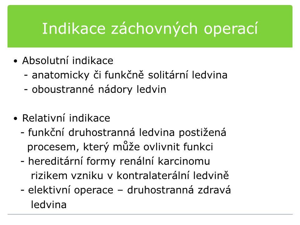 Indikace záchovných operací Absolutní indikace - anatomicky či funkčně solitární ledvina - oboustranné nádory ledvin Relativní indikace - funkční druh
