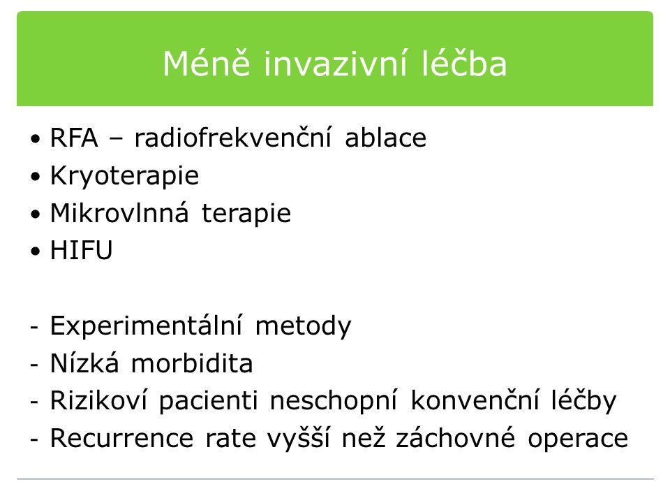 Méně invazivní léčba RFA – radiofrekvenční ablace Kryoterapie Mikrovlnná terapie HIFU - Experimentální metody - Nízká morbidita - Rizikoví pacienti ne