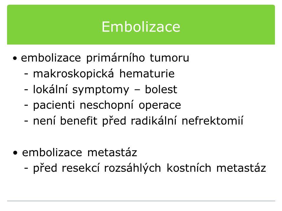 Embolizace embolizace primárního tumoru - makroskopická hematurie - lokální symptomy – bolest - pacienti neschopní operace - není benefit před radikál