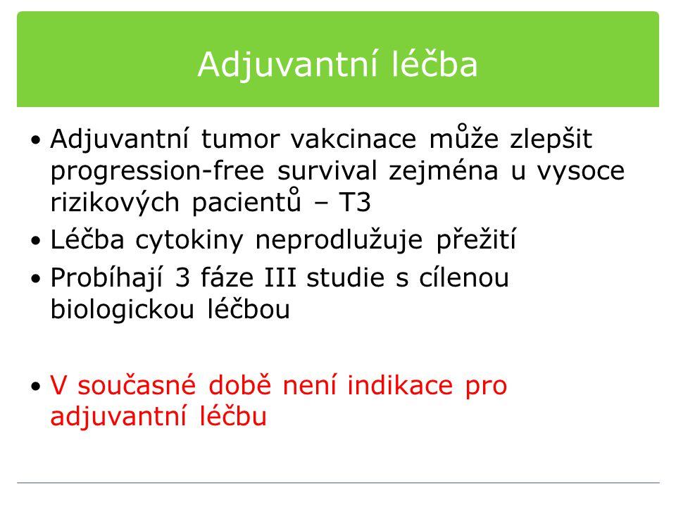 Adjuvantní léčba Adjuvantní tumor vakcinace může zlepšit progression-free survival zejména u vysoce rizikových pacientů – T3 Léčba cytokiny neprodlužu