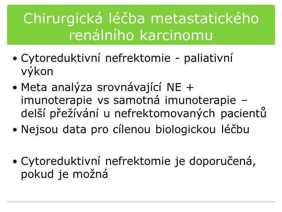 Chirurgická léčba metastatického renálního karcinomu Cytoreduktivní nefrektomie - paliativní výkon Meta analýza srovnávající NE + imunoterapie vs samo