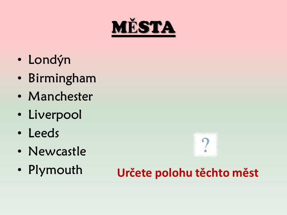 M Ě STA Londýn Birmingham Manchester Liverpool Leeds Newcastle Plymouth Určete polohu těchto měst