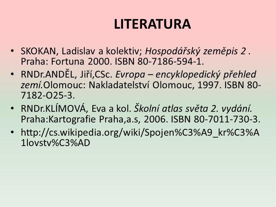 LITERATURA SKOKAN, Ladislav a kolektiv; Hospodářský zeměpis 2. Praha: Fortuna 2000. ISBN 80-7186-594-1. RNDr.ANDĚL, Jiří,CSc. Evropa – encyklopedický