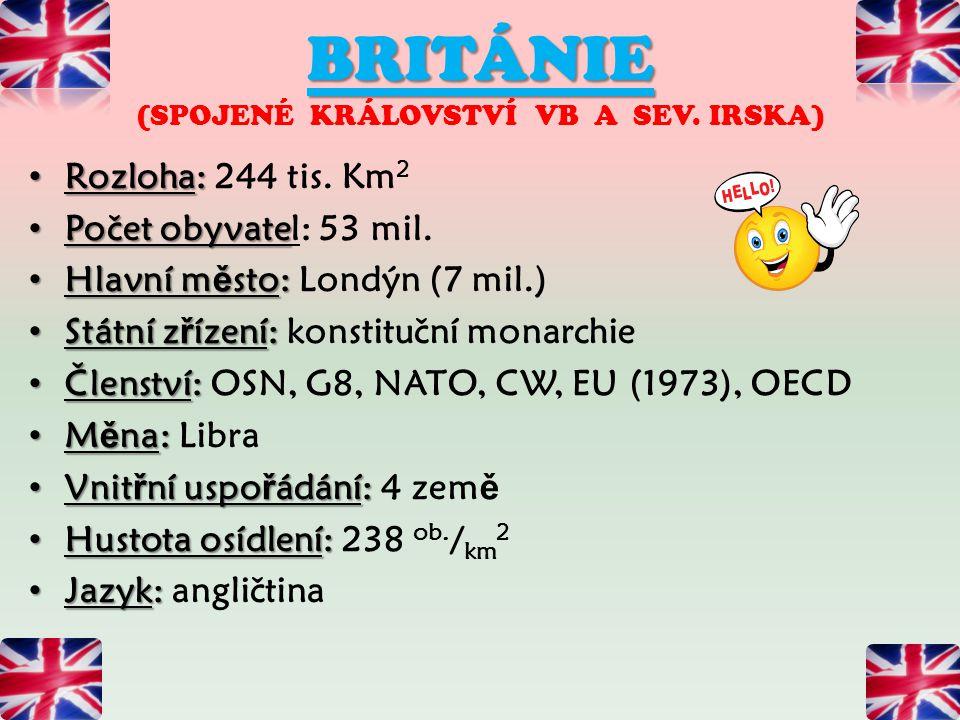 BRITÁNIE BRITÁNIE (SPOJENÉ KRÁLOVSTVÍ VB A SEV. IRSKA) Rozloha: Rozloha: 244 tis. Km 2 Počet obyvate Počet obyvatel: 53 mil. Hlavní m ě sto: Hlavní m