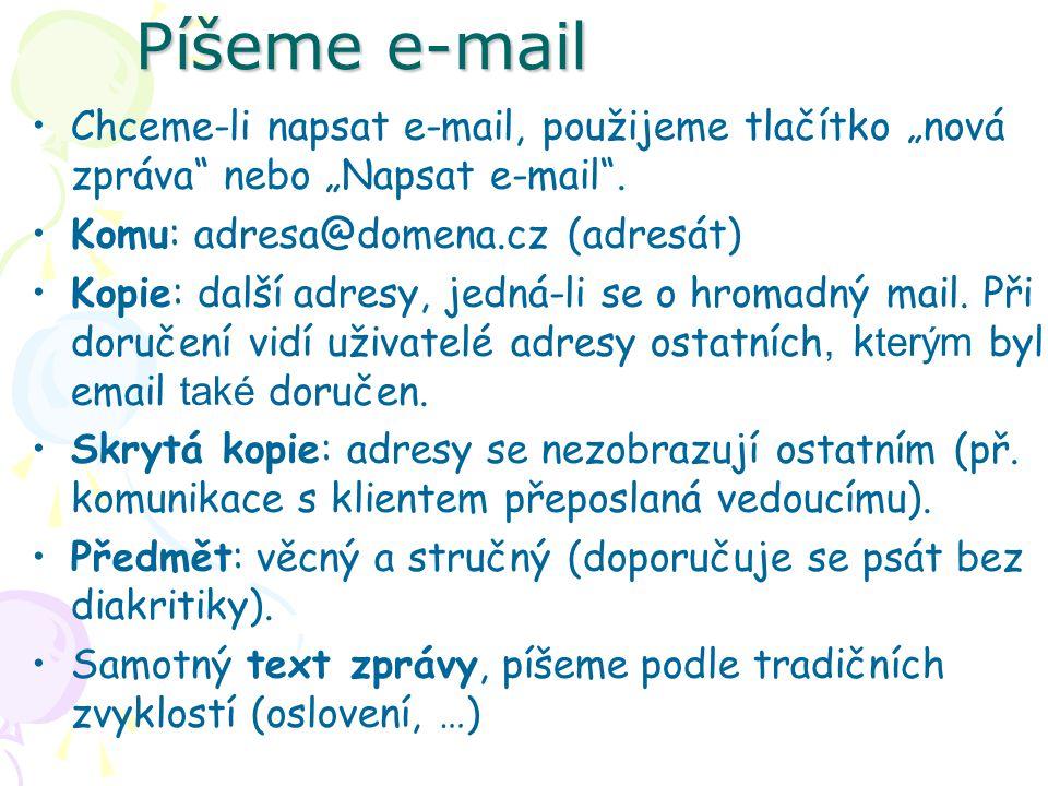"""Píšeme e-mail Chceme-li napsat e-mail, použijeme tlačítko """"nová zpráva"""" nebo """"Napsat e-mail"""". Komu: adresa@domena.cz (adresát) Kopie: další adresy, je"""