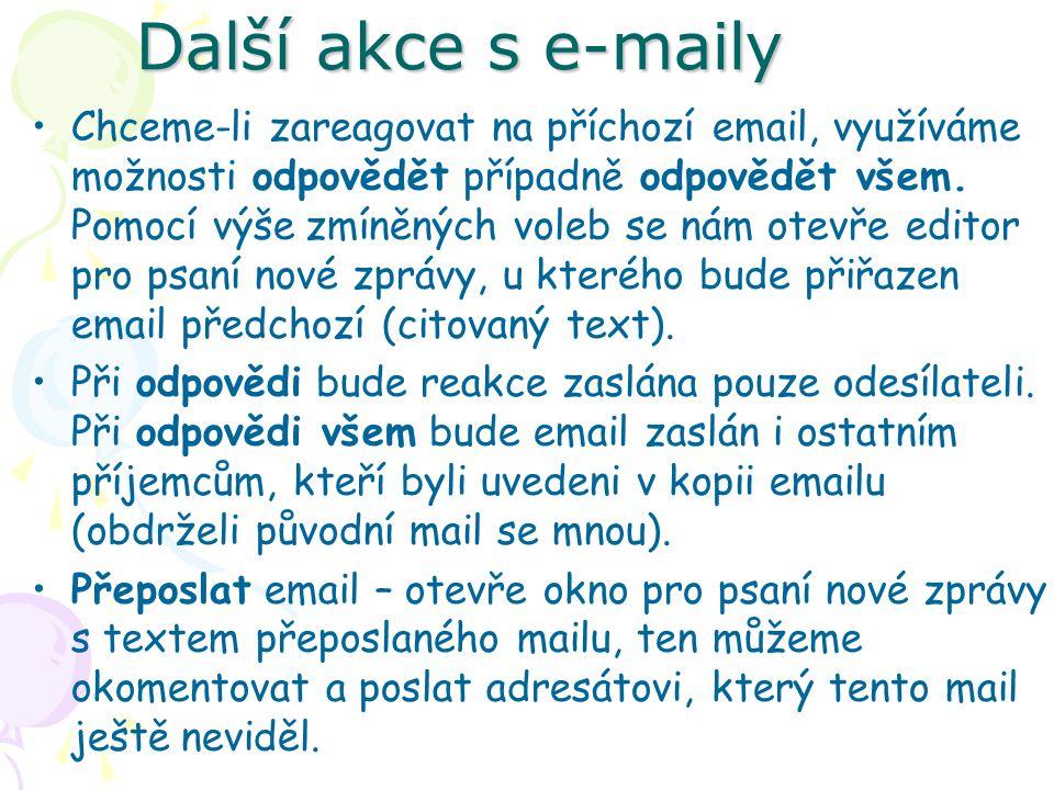Další akce s e-maily Chceme-li zareagovat na příchozí email, využíváme možnosti odpovědět případně odpovědět všem. Pomocí výše zmíněných voleb se nám