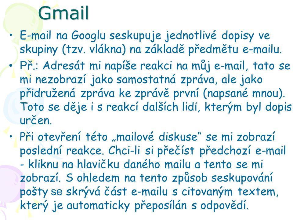 Gmail E-mail na Googlu seskupuje jednotlivé dopisy ve skupiny (tzv. vlákna) na základě předmětu e-mailu. P ř. : Adresát mi napíše reakci na můj e-mail