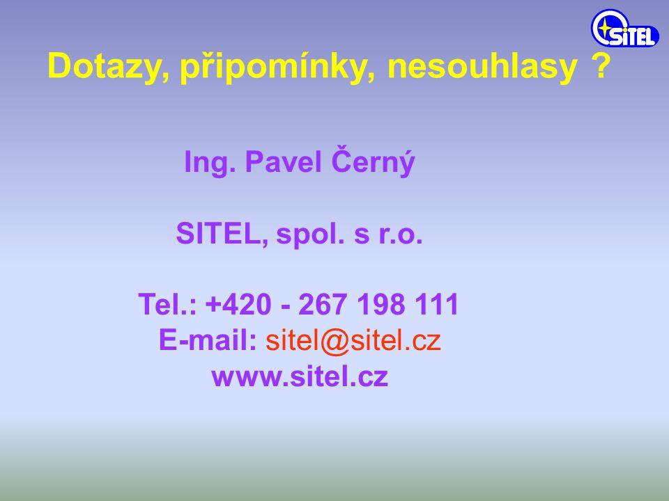 Ing. Pavel Černý SITEL, spol. s r.o. Tel.: +420 - 267 198 111 E-mail: sitel@sitel.cz www.sitel.cz Dotazy, připomínky, nesouhlasy ?