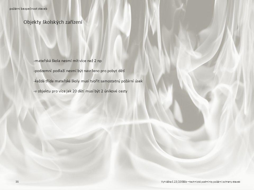 Vyhláška č.23/2008Sb – technické podmínky požární ochrany staveb35 požární bezpečnost staveb Objekty školských zařízení -mateřská škola nesmí mít více