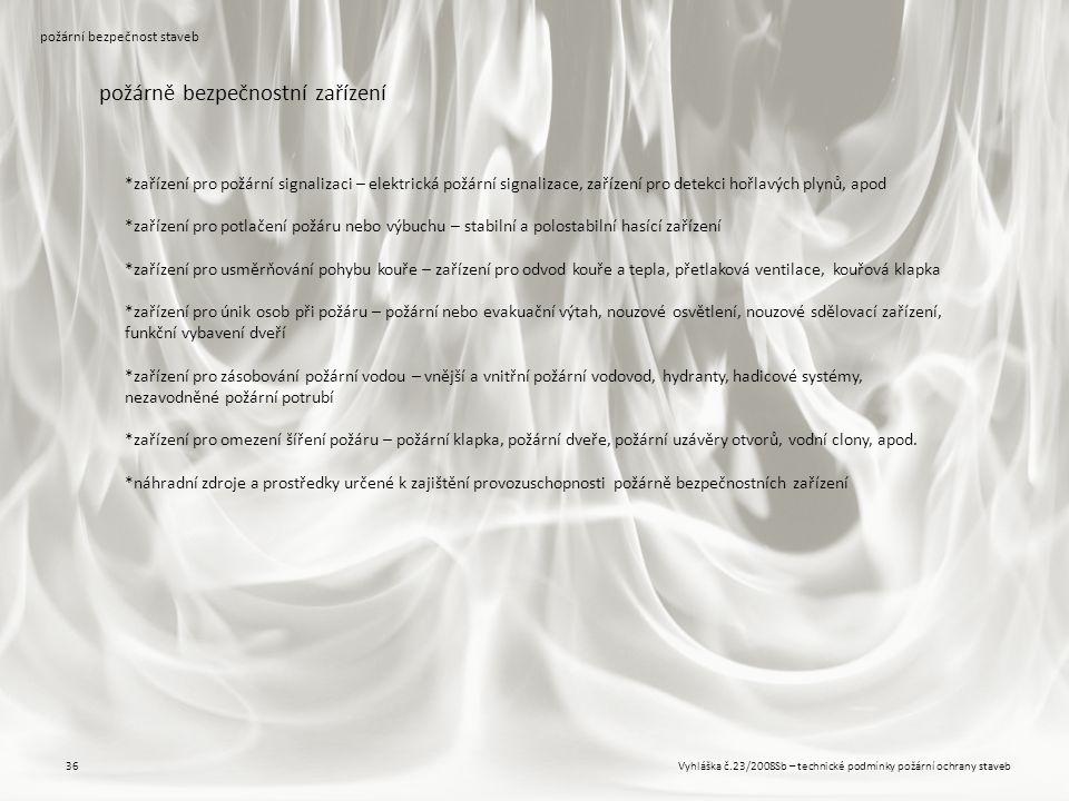 Vyhláška č.23/2008Sb – technické podmínky požární ochrany staveb36 požární bezpečnost staveb požárně bezpečnostní zařízení *zařízení pro požární signa