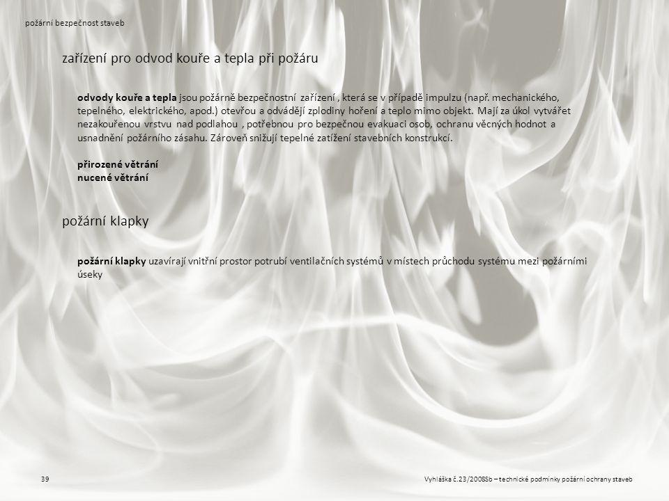 Vyhláška č.23/2008Sb – technické podmínky požární ochrany staveb39 požární bezpečnost staveb zařízení pro odvod kouře a tepla při požáru odvody kouře