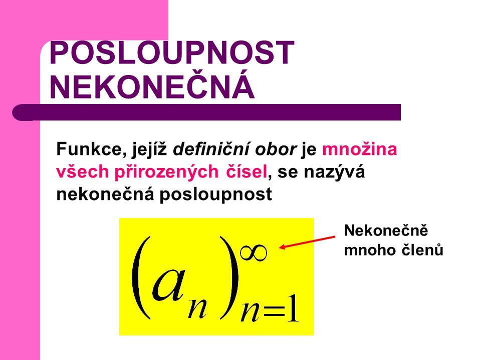 POSLOUPNOST KONEČNÁ Funkce, jejíž definiční obor je množina všech přirozených čísel menších nebo rovných pevně danému přirozenému číslu n, se nazývá konečná posloupnost Např:.
