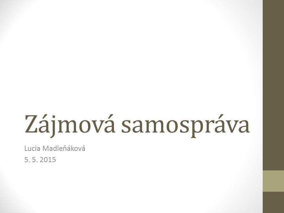 Zájmová samospráva Lucia Madleňáková 5. 5. 2015