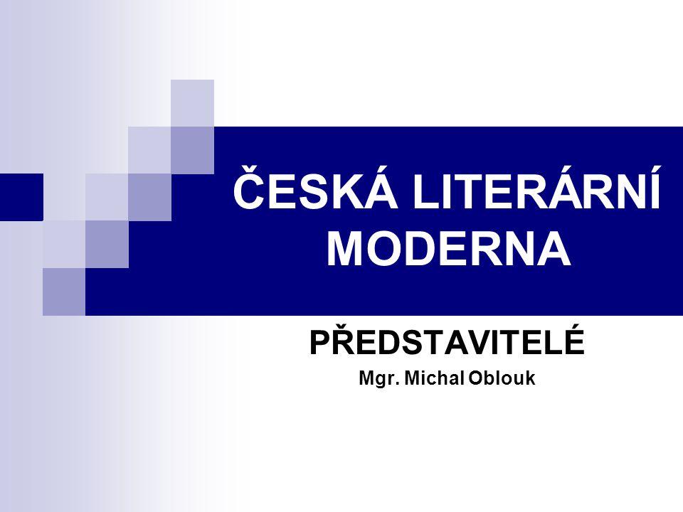 ČESKÁ LITERÁRNÍ MODERNA PŘEDSTAVITELÉ Mgr. Michal Oblouk