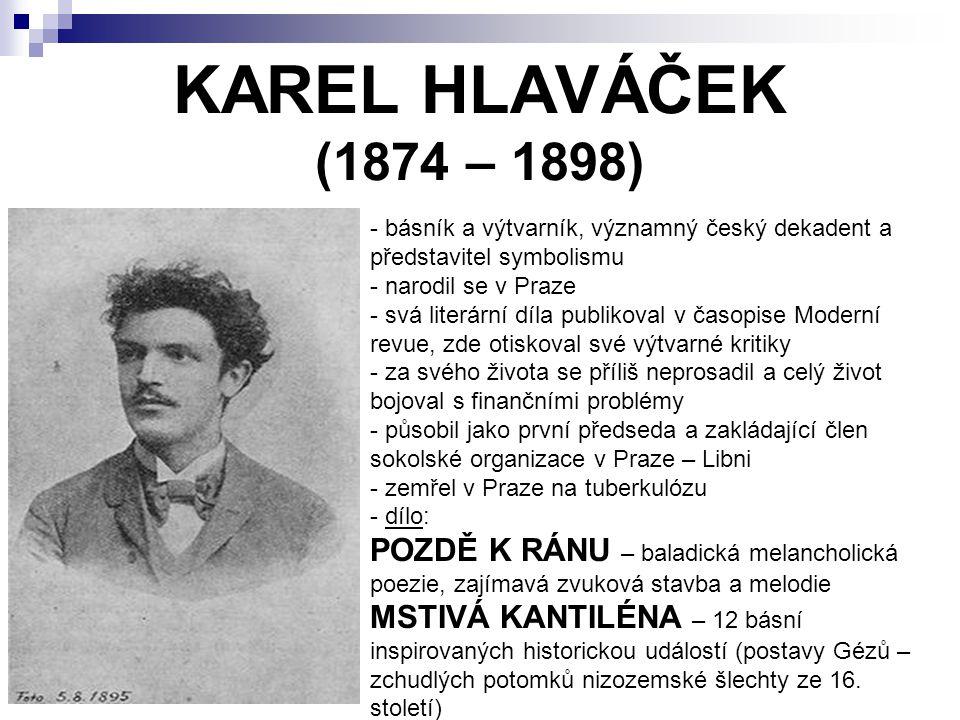 KAREL HLAVÁČEK (1874 – 1898) - básník a výtvarník, významný český dekadent a představitel symbolismu - narodil se v Praze - svá literární díla publiko