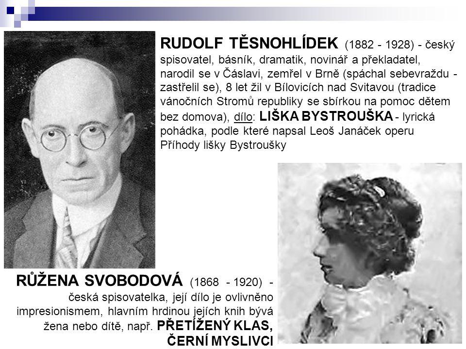 RUDOLF TĚSNOHLÍDEK (1882 - 1928) - český spisovatel, básník, dramatik, novinář a překladatel, narodil se v Čáslavi, zemřel v Brně (spáchal sebevraždu