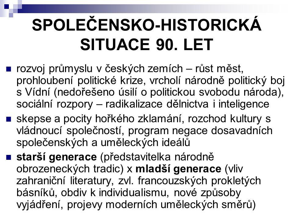 SPOLEČENSKO-HISTORICKÁ SITUACE 90. LET rozvoj průmyslu v českých zemích – růst měst, prohloubení politické krize, vrcholí národně politický boj s Vídn