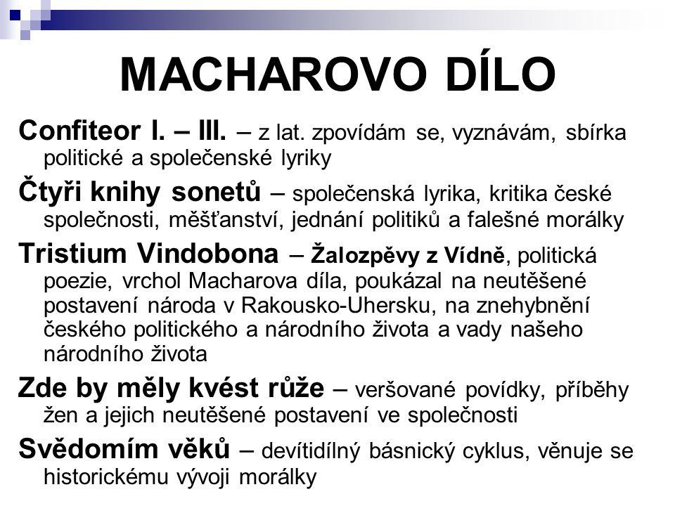 MACHAROVO DÍLO Confiteor I. – III. – z lat. zpovídám se, vyznávám, sbírka politické a společenské lyriky Čtyři knihy sonetů – společenská lyrika, krit