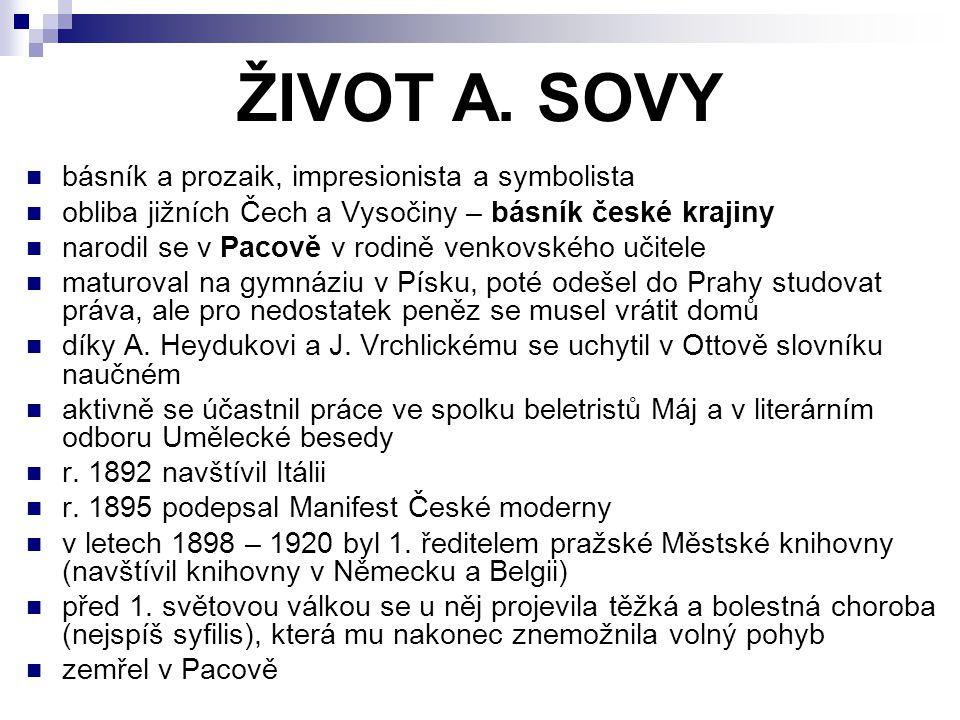 ŽIVOT A. SOVY básník a prozaik, impresionista a symbolista obliba jižních Čech a Vysočiny – básník české krajiny narodil se v Pacově v rodině venkovsk